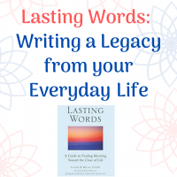 Lasting Words: Writing  A Legacy From Your Everyday Life
