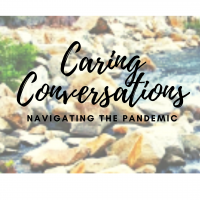 Caring Conversations - Navigating the Pandemic