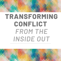 Transforming Conflict from the Inside Out
