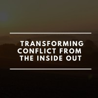 Leadership Workshop: Transforming Conflict from the Inside Out